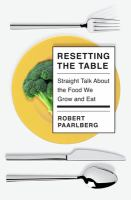 Resetting the table : straight talk about the food we grow and eat354 pages : illustrations ; 24 cm