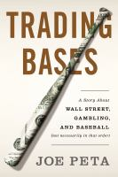 Trading bases : a story about Wall Street, gambling, and baseball ( not necessarily in that order )