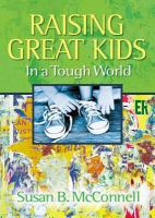 Raising Great Kids in A Tough World /Susan B. McConnell