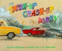 The Smash-up Crash-up Derby  / By Tres Seymour ; Pictures By S.D. Schindler
