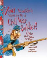 You Wouldn't Want to Be A Civil War Soldier!