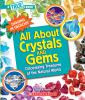 All about crystals and gems  (ON ORDER) : discovering treasures of the natural world