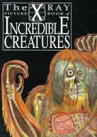 The X Ray Picture Book of Incredible Creatures