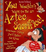 You Wouldn't Want to Be An Aztec Sacrifice!
