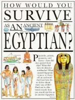 How Would You Survive as An Ancient Egyptian?
