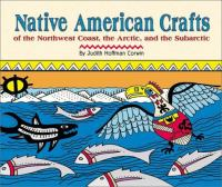 Native American Crafts of the Northwest Coast, the Arctic, and the Subarctic