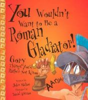 You Wouldn't Want To Be A Roman Gladiator