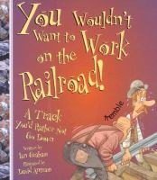 You Wouldn't Want to Work on the Railroad
