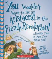 You Wouldn't Want to Be An Aristocrat in the French Revolution!