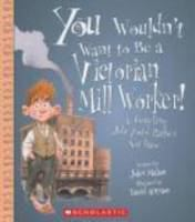 You Wouldn't Want to Be A Victorian Mill Worker!