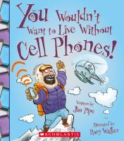 You Wouldn't Want to Live Without Cell Phones!
