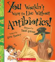 You Wouldn't Want to Live Without Antibiotics!