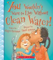 You Wouldn't Want to Live Without Clean Water!