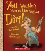 You Wouldn't Want to Live Without Dirt!