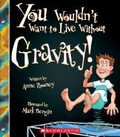 You Wouldn't Want to Live Without Gravity