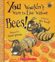 You Wouldn't Want to Live Without Bees!