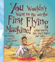 You Wouldn't Want to Be on the First Flying Machine!