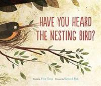 Have You Heard the Nesting Bird?