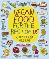 Vegan food for the rest of us : recipes even you will love