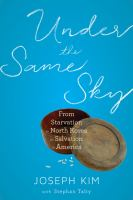 Under the same sky : from starvation in North Korea to salvation in America