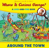 Margret and H.A. Rey's Where Is Curious George? Around the Town