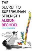The Secret to Superhuman Strength by Alison Bechdel
