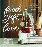 Food gift love : more than 100 recipes to make, wrap, and share