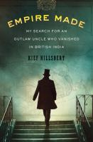 Empire Made : My Search for An Outlaw Uncle Who Vanished in British India