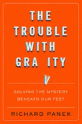 The Trouble With Gravity: Solving the Mystery Beneath Our Feet(book-cover)