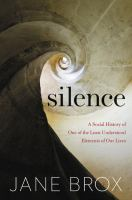 Silence : a social history of one of the least understood elements of our lives