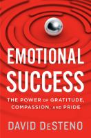 Emotional Success : How Three Key Emotions Provide What We Want And Need From Life
