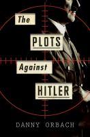 The Plots Against Hitler