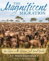 MAGNIFICENT MIGRATION : ON SAFARI WITH AFRICA'S LAST GREAT HERDS