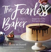 The fearless baker : simple secrets for baking like a pro