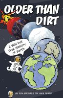 OLDER THAN DIRT : A WILD BUT TRUE HISTORY OF EARTH [GRAPHIC]
