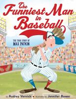 The funniest man in baseball : the true story of Max Patkin
