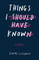Things I Should Have Known - LaZebnik, Claire Scovell