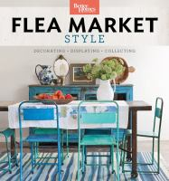 Flea market style : decoration, displaying, collecting