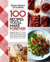 100 Recipes You'll Make Forever Perfected in Our Test Kitchen for Success in Yours