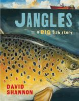 Jangles : a big fish story, by David Shannon