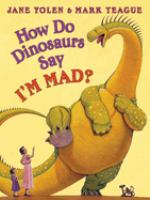 how do dinosaurs say i'm mad? by jane yolen & mark teague