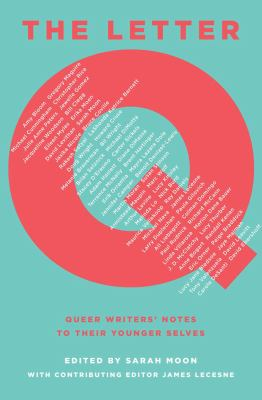 The Letter Q : Queer Writers' Notes to Their Younger Selves