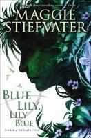 Blue Lily, Lily Blue by Maggie Stiefvater (Raven Boys #3)