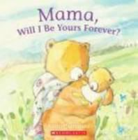 Mama, Will I Be Yours Forever?