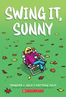 Swing It, Sunny / by Jennifer L Holm, Illustrated by Matthew Holm
