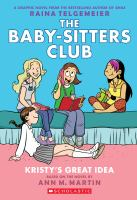 The Baby-sitters Club. 1, Kristy's great idea : a graphic novel