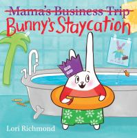 Mama's Business Trip [crossed Out] Bunny's Staycation
