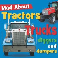 Mad About Tractors, Trucks, Diggers and Dumpers