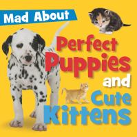 Mad About Perfect Puppies and Cute Kittens