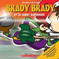 Brady Brady Et La Super Patineuse